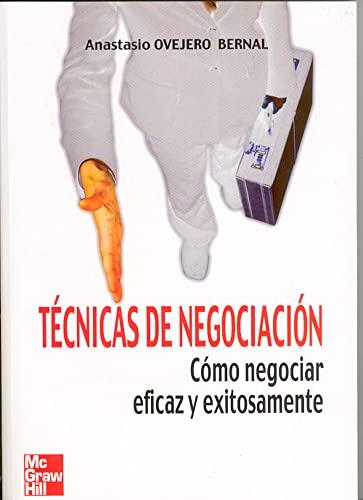 TECNICAS DE NEGOCIACION: COMO NEGOCIAR EFICAZ Y: OVEJERO BERNAL, ANASTASIO