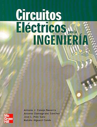 Circuitos electricos para la ingenieria: Antonio J. Conejo Navarro; Antonio Clamagirand Sanchez; ...