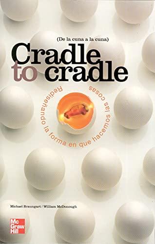 9788448142957: CRADLE TO CRADLE. REDISE|ANDO LA FORMA EN QUE HACEMOS LAS COSAS DE LA CUNA A LA CUNA
