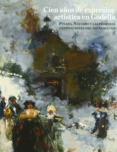 9788448254681: Cien años de expresion artistica en godella: pinazo, Navarro y las primeras generaciones del novecientos