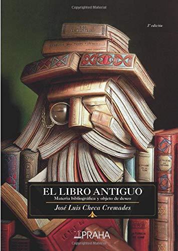 EL LIBRO ANTIGUO MATERIA BIBLIOGRÁFICA Y OBJETO: CHECA CREMADES, JOSÉ