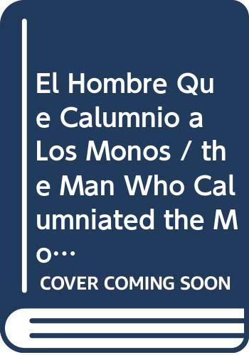 9788448307424: El Hombre Que Calumnio a Los Monos / the Man Who Calumniated the Monkeys (Spanish Edition)