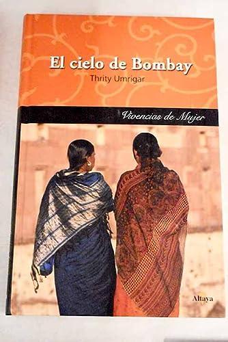 El cielo de Bombay: Thrity Umrigar