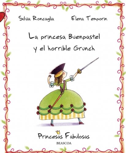 9788448829179: Princesa Buenpastel y el horrible Grunch/ Princess Yummy-Cake And The Horrible Grunch (Princesas Fabulosas/ Fabulous Princesses) (Spanish Edition)