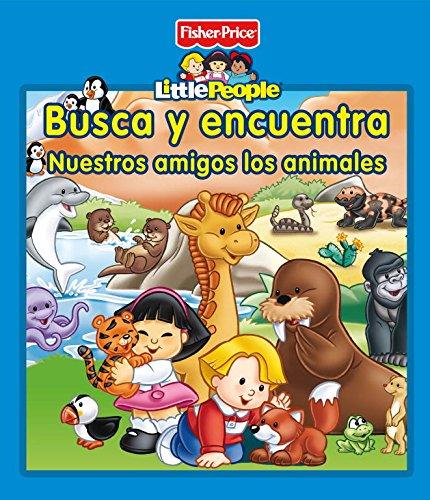 9788448835538: Busca Y Encuentra. Nuestros Amigos Los Animales (FISHER PRICE. LITTLE PEOPLE)