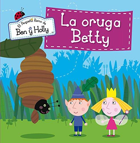 9788448837020: La oruga Betty : El pequeño reino de Ben y Holly 6