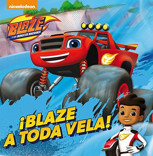 9788448847104: ¡Blaze a toda vela! (Un cuento de Blaze y los Monster Machines)