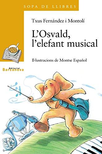 9788448915810: L ' Osvald, l ' elefant musical (Llibres Infantils I Juvenils - Sopa De Llibres. Sèrie Groga)