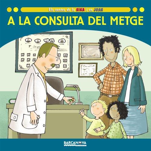 9788448924676: A la consulta del metge (Llibres Infantils I Juvenils - Sopa De Contes - Els Contes De La Sika I En Joan)