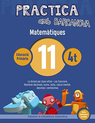 9788448945602: Practica amb Barcanova 11. Matemàtiques: La divisió per dues xifres. Les fraccions. Nombres decimals: suma, resta, càlcul mental, dècimes i ... Educatius - Cicle Mitjà - Matemàtiques)