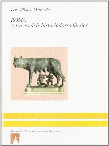 Roma: A traves dels historiadors classics (Manuals de la Universitat Autonoma de Barcelona) (...