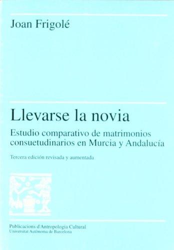 9788449015946: Llevarse la novia. Estudio comparativo de matrimonios consuetudinarios en Murcia y Andalucía