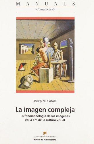 9788449023972: La imagen compleja: La fenomenología de las imágenes en la era de la cultura visual (Manuals de la UAB)