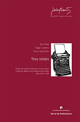 9788449025662: Tres relats: Premis de narrativa breu per a joves autors «Caterina Albert» de Cerdanyola del Vallès 2006, 2007 i 2008 (Gabriel Ferrater)