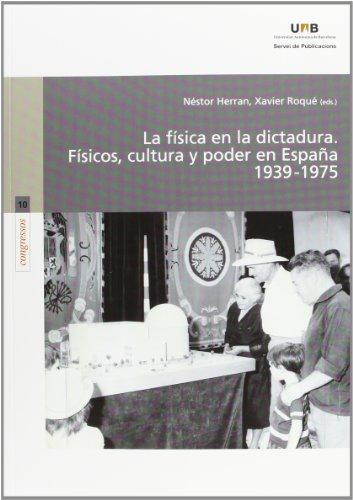 9788449032387: La Fisica En La Dictadura. Fisicos, Cultura Y Poder En Espana. 1939-1975 (Congressos)