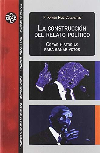 9788449085215: La construcción del relato político: Crear historias para ganar votos: 39 (Aldea Global)
