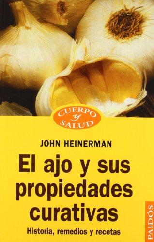El ajo y sus propiedades curativas: Historia, remedios y recetas (Cuerpo y Salud) (Spanish Edition) (9788449301193) by Heilemann, John