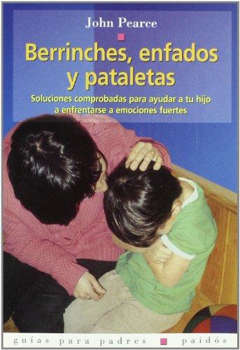9788449301766: Berrinches, enfados y pataletas: Soluciones comprobadas para ayudar a tu hijo a enfrentarse a emociones fuertes (Guias Para Padres)