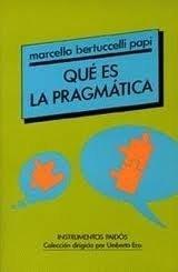 Que Es La Pragmatica by M. Papi Bertucelli (2003, Paperback): Bertucelli, M. Papi