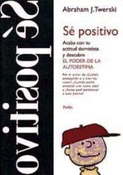 Sé positivo (9788449302305) by Abraham J. Twerski; Abraham Twerski