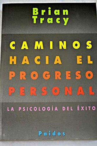 Camino Hacia El Progreso Personal. La Psicología Del Éxito: Brian Tracy
