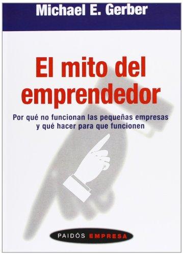 9788449303654: El mito del emprendedor/ The E. Myth Revisited: Por Que No Funcionan Las Pequenas Empresas Y Que Hacer Para Que Funcionen/ Why Most Small Businesses ... Edition) (Paidos Empresa/ Paidos Business)