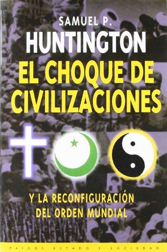 9788449303661: El Choque de Civilizaciones y la Reconciliación del Orden Mundial (Estado Y Sociedad (paidos))