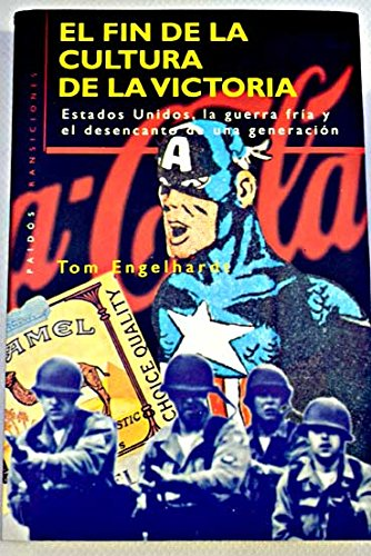 9788449303692: El fin de la cultura de la victoria : Estados Unidos, la guerra fría y el desencanto de una generación
