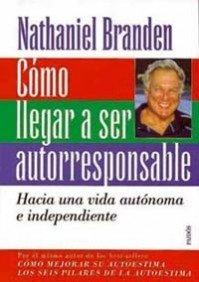 9788449303753: Cómo llegar a ser autorresponsable: Hacia una vida autónoma e independiente (Divulgacion - Autoayuda)