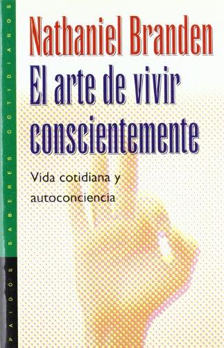9788449305061: El Arte De Vivir Conscientemente/ The Art of Living Consciously: The Power of Awareness to Transform Everyday Life (Saberes Cotidianos / Daily Wisdom) (Spanish Edition)