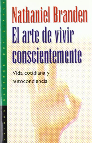 9788449305061: El Arte De Vivir Conscientemente/ The Art of Living Consciously: The Power of Awareness to Transform Everyday Life (Saberes Cotidianos / Daily Wisdom) (Spanish Edition)
