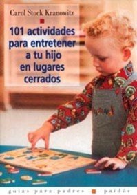 9788449305689: 101 actividades para entretener a tu hijo en lugares cerrados / 101 Activities to Entertain Your Child Indoors (Spanish Edition)
