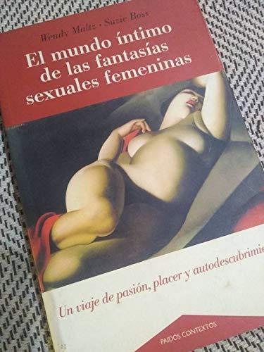 El Mundo Íntimo De Las Fantasías Sexuales Femeninas: Maltz W. Boss S.