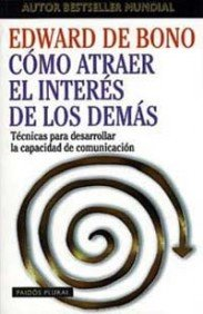 Como atraer el interes de los demas / Attracting the Interest of Others (Spanish Edition) (8449306507) by Edward De Bono