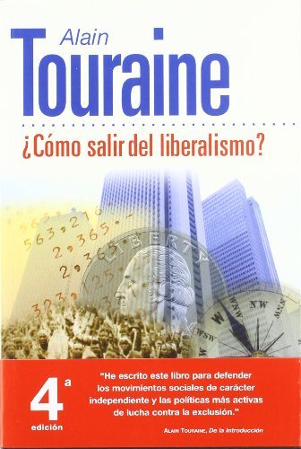 Como salir del liberalismo / Beyond Neo-Liberalism (Spanish Edition) (8449307511) by Alain Touraine