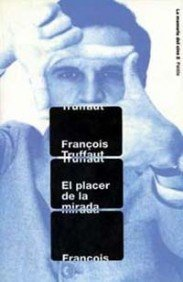 El placer de la mirada / the Pleasure of the Gaze (Spanish Edition) (844930752X) by Truffaut, Francois