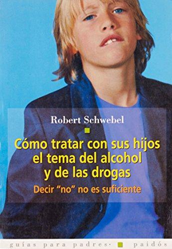 Como tratar con sus hijos el tema del alcohol y de las drogas: Robert Schwebel