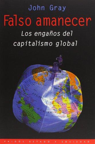 9788449307744: Falso amanecer: Los engaños del capitalismo global (Paidos Estado Y Sociedad / Paidos State and Society)