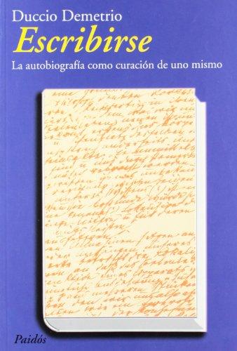 9788449307881: Escribirse: La autobiografía como curación de uno mismo