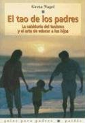 9788449308338: El tao de los padres / the Tao of Parents: La Sabiduria Del Taoismo Y El Arte De Educar a Los Hijos/ The Ageless Wisdom of Taoism and the Art of ... Para Padres/ Parent Guides) (Spanish Edition)