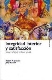 Integridad interior y satisfaccion / Inner Integrity: Robert A. Johnson;