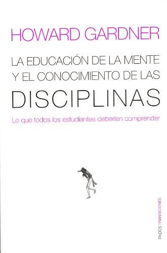 9788449308789: La educación de la mente y el conocimiento de las disciplinas: Lo que todos los estudiantes deberían comprender (Transiciones)