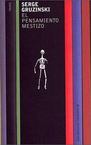 El Pensamiento Mestizo (Spanish Edition) (8449309433) by Gruzinski, Serge