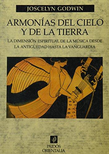 9788449309861: Armonías del cielo y de la tierra: La dimensión espiritual de la música desde la antigüedad hasta la vanguardia (Orientalia)