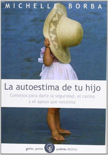 9788449310225: La autoestima de tu hijo: Consejos para darle la seguridad, el cariño, y el apoyo que necesita (Guias Para Padres)
