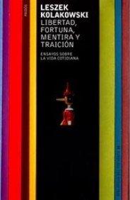 Libertad, Fortuna, Mentira y Traicion: Ensayos Sobre La Vida Cotidiana (Biblioteca del Presente ...