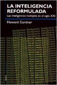 La Inteligencia Reformulada Las Inteligencias Multiples en: Howard Gardner
