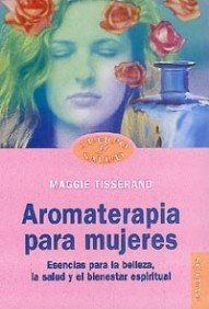 Aromaterapia para mujeres / Aromatherapy for Women (Spanish Edition) (9788449310324) by Maggie Tisserand