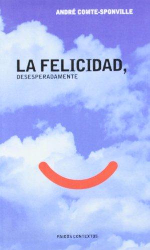 La felicidad, Desesperadamente: (Spanish Edition) (8449310350) by Comte-Sponville, Andre