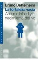 9788449310645: La Fortaleza vacia/ The Empty Fortress: Autismo infantil y el nacimiento del yo (saberes cotidianos) (Spanish Edition)